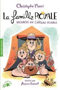 La famille royale. Volume 1, Vacances en château pliable