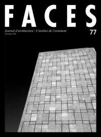 Faces : journal d'architecture. n° 77, L'instinct de l'ornement