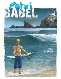 Patxi Babel. Volume 1, La vague