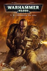 Warhammer 40.000. Vol. 5. A l'épreuve du feu