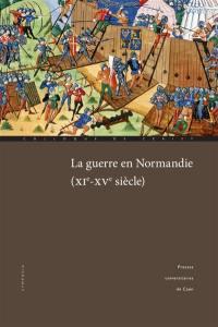 La guerre en Normandie, XIe-XVe siècle