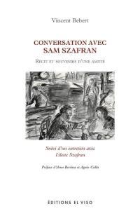 Conversation avec Sam Szafran : récit et souvenirs d'une amitié : suivi d'un entretien avec Lilette Szafran