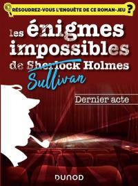 Les énigmes impossibles de Sullivan Holmes, Dernier acte