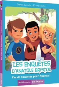 Les enquêtes d'Anatole Bristol. Volume 10, Pas de vacances pour Anatole !