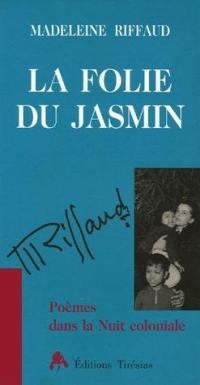 La folie du jasmin : poèmes dans la nuit coloniale