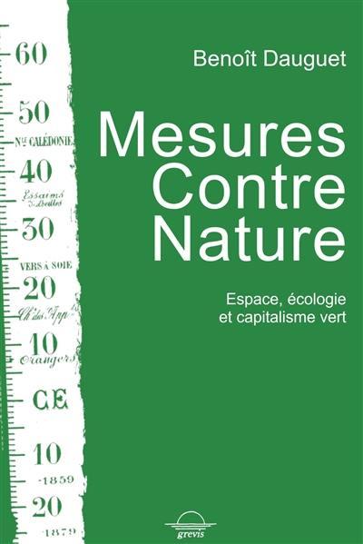 Mesures contre nature : espace, écologie et capitalisme vert