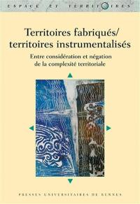 Territoires fabriqués, territoires instrumentalisés