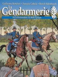 La gendarmerie. Volume 2, De la Restauration à la Belle Epoque