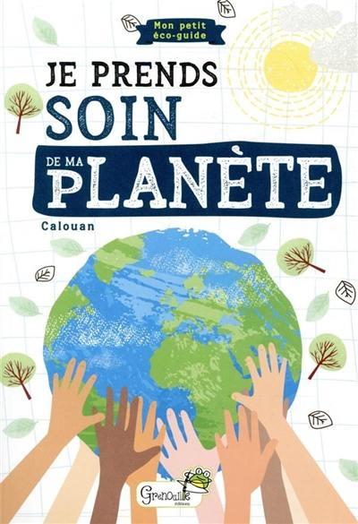 Je prends soin de ma planète : mon petit éco-guide