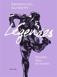 Légendes. Volume 1, Dessiner dans les musées