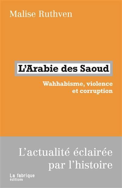 L'Arabie des Saoud : wahhabisme, violence et corruption