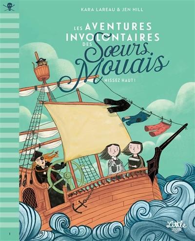 Les aventures involontaires des soeurs Mouais. Volume 1, Hissez haut !