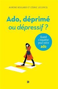 Ado, déprimé ou dépressif ?