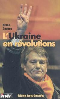 L'Ukraine en révolutions