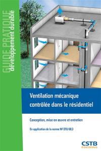 Ventilation mécanique contrôlée dans le résidentiel : conception, mise en oeuvre et entretien : en application de la norme NF.DTU 68.3