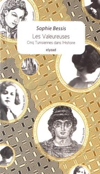 Les valeureuses : cinq Tunisiennes dans l'histoire