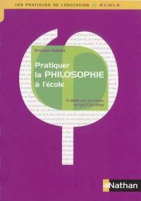Pratiquer la philosophie à l'école