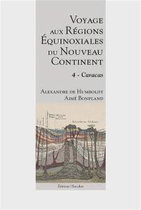 Voyage aux régions équinoxiales du nouveau continent. Volume 4, Caracas