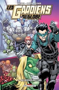 Les Gardiens du globe. Volume 4, Au-dessus des lois