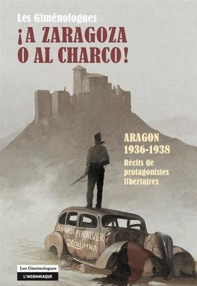 A Zaragoza o al charco ! : Aragon, 1936-1938, récits de protagonistes libertaires