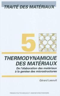 Traité des matériaux. Volume 5, Thermodynamique des matériaux