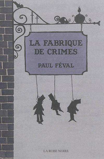 La fabrique de crimes : affreux roman