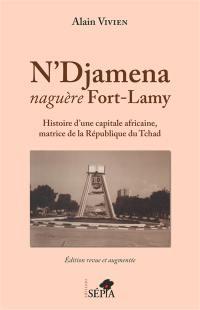 N'Djamena, naguère Fort-Lamy