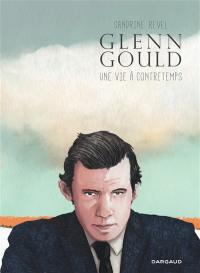 Glenn Gould : une vie à contretemps