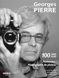 Georges Pierre : profession photographe de plateau : 100 ans, 100 films
