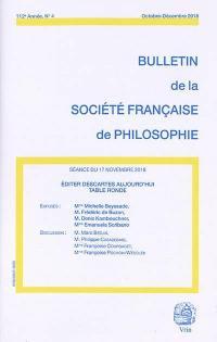 Bulletin de la Société française de philosophie. n° 4 (2018), Editer Descartes aujourd'hui