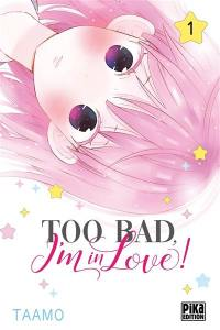 Too bad, I'm in love !. Volume 1,