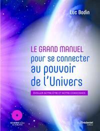 Le grand manuel pour se connecter au pouvoir de l'Univers afin d'éveiller votre être