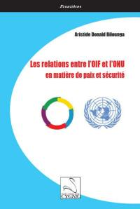 Les relations entre l'OIF et l'ONU en matière de paix et sécurité