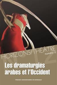 Horizons-Théâtre : revue d'études théâtrales. n° 12, Les dramaturgies arabes et l'Occident