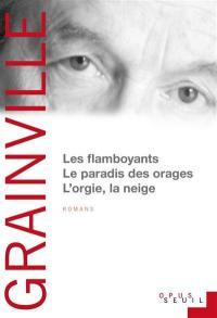Les flamboyants; Le paradis des orages; L'orgie, la neige : romans