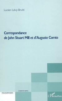 Lettres inédites de John Stuart Mill à Auguste Comte publiées avec les réponses de Comte et une introduction