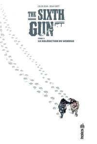 The sixth gun. Volume 5, La malédiction du Wendigo