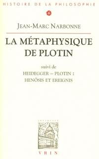 La métaphysique de Plotin; Suivi de Henôsis et Ereignis : remarques sur une interprétation heideggérienne de l'un plotinien