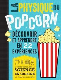 La physique du popcorn : découvrir et apprendre avec 22 expériences : le monde fabuleux de la science en cuisine
