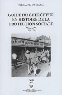 Guide du chercheur en histoire de la protection sociale. Volume 4, 1945-1970