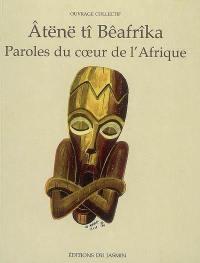 Paroles du coeur de l'Afrique = Atënë tî Bêafrîka