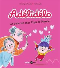 Adélidélo. Volume 7, La belle vie chez Papi et Mamie !