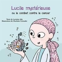 Les aventures fantastico-scientifiques de Raphaël. Volume 3, Lucile mystérieuse ou Le combat contre le cancer