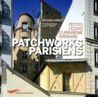 Patchworks parisiens : petites leçons d'urbanisme ordinaire