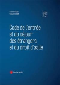 Code de l'entrée et du séjour des étrangers et du droit d'asile 2021