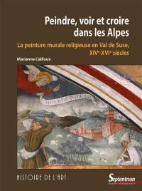 Peindre, voir et croire dans les Alpes : la peinture murale religieuse en Val de Suse, XIVe-XVIe siècles