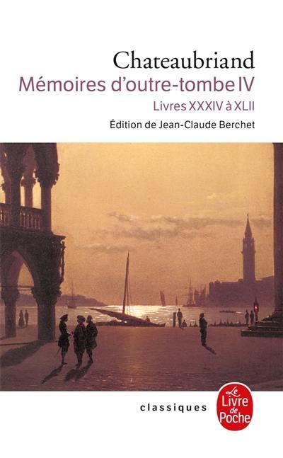 Mémoires d'outre-tombe. Volume 4, Livres XXXIV à XLII