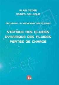 Découvrir la mécanique des fluides : statique des fluides, dynamique des fluides, pertes de charge