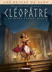 Cléopâtre, la reine fatale. Volume 3,