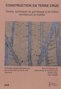 Echanges transdisciplinaires sur les constructions en terre crue. Volume 4, Torchis, techniques de garnissage et de finition